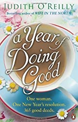A Year of Doing Good: One Woman, One New Year's Resolution, 365 Good Deeds by O'Reilly, Judith (2013) Paperback