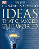 Ideas That Changed the World, Dorling Kindersley Publishing Staff and Felipe Fernández-Armesto, 0789496097