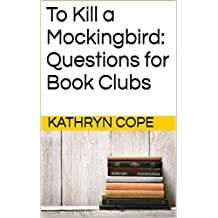 To Kill a Mockingbird: Questions for Book Clubs