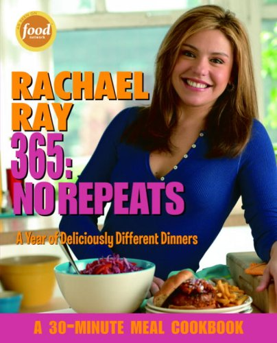 Rachael Ray 365 No Repeats--A Year of Deliciously Different Dinners (A 30-Minute Meal Cookbook)