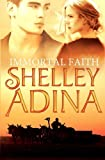 Immortal Faith, Shelley Adina, 0615520952
