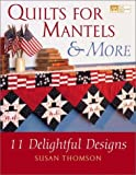 Quilts for Mantels and More, Susan Thomson, 1564774309