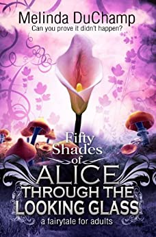 Fifty Shades Of Alice Through The Looking Glass (The Fifty Shades Of Alice Trilogy Book 2) by [DuChamp, Melinda]