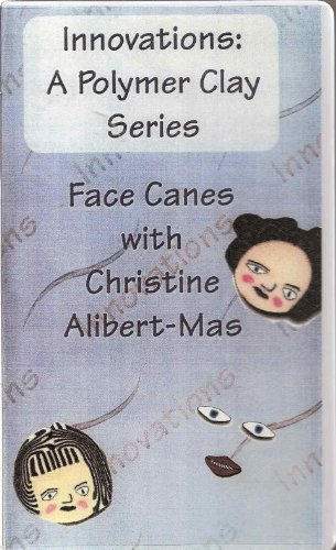 Innovations: A Polymer Clay Series - Face Canes with Christine Albert-Mas ()