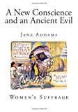 A New Conscience and an Ancient Evil, Jane Addams, 1494782677