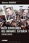 Aux origines du drame syrien 1918-2013 par Baron