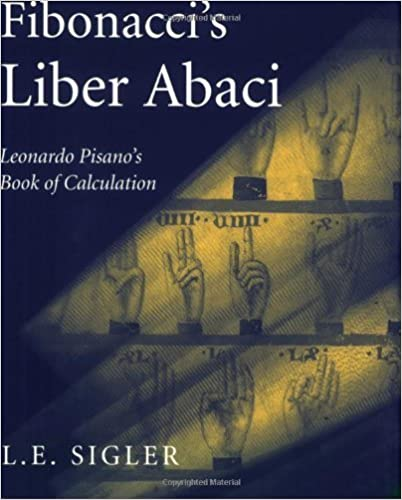 Book Fibonacci's Liber Abaci: A Translation into Modern English of Leonardo Pisano's Book of Calculation (Sources and Studies in the History of Mathematics and Physical Sciences) by Sigler, Laurence (2003)