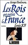 Les rois qui ont fait la France 12 - Les Valois 06 - Louis XII, le père du peuple par Bordonove