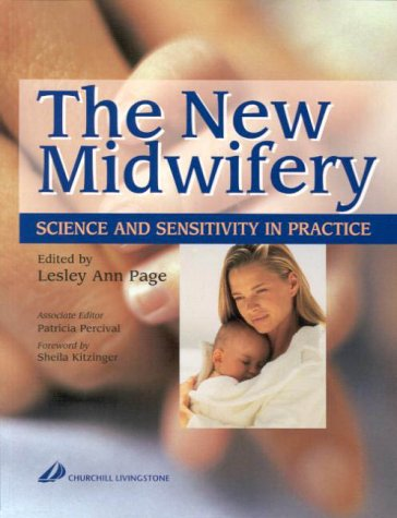 The New Midwifery: Science and Sensitivity in Practice, 1e, by Lesley Ann Page BA  MSc  PhD  RM  RN, Patricia Percival BappSc(Nsg)  BappSc