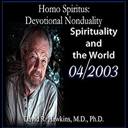 Homo Spiritus: Devotional Nonduality Series (Spirituality and the World - April 2003)