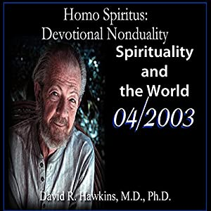 Homo Spiritus: Devotional Nonduality Series (Spirituality and the World - April 2003) Lecture