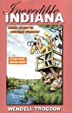 Incredible Indiana, Wendell Trogdon, 0972403345