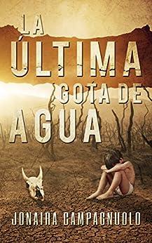 La última gota de agua (cuentos de futuros apocalípticos y ficción especulativa) (Spanish Edition) by [Campagnuolo, Jonaira]