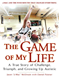 The Game of My Life: A True Story of Challenge, Triumph, and Growing Up Autistic