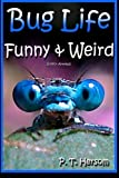 Bug Life Funny & Weird Insect Animals: Learn with Amazing Photos and Fun Facts About Bugs and Spiders (Funny & Weird Animals) (Volume 4)