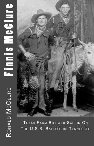 Uss Tennessee Battleship - Finnis McClure: Texas Farm Boy and Sailor On The USS Battleship Tennessee