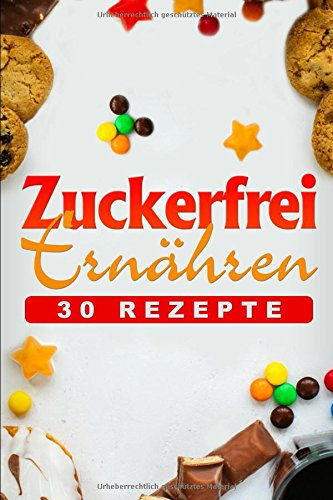 Zuckerfrei ernähren: 30 zuckerfreie Rezepte