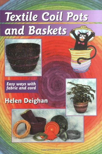 Textile Coil Pots And Baskets: Easy Ways With Fabric And Cord