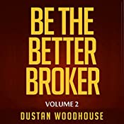 Be the Better Broker, Volume 2: Days 1-100 as a New Broker, Building Lasting Foundations and Surviving in the Meantime | Dustan Woodhouse