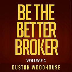 Be the Better Broker, Volume 2