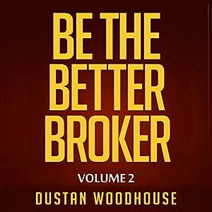 Be the Better Broker, Volume 2 Audiobook