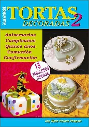 Tortas decoradas 2/ Decorated Cakes 2: Aniversarios ...