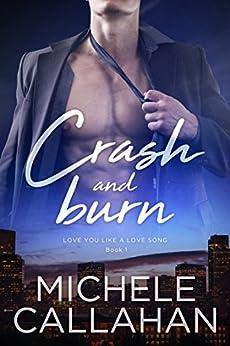 Crash and Burn (Love You Like A Love Song Book 1) by [Callahan, Michele, Callahan, M.L.]