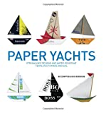 : Paper Yachts: Streamlined Designs and Water-Resistant Templates to Make and Sail