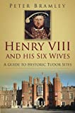 img - for Henry VIII and His Six Wives: A Guide to Historic Tudor Sites book / textbook / text book