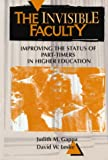 The Invisible Faculty: Improving the Status of Part-Timers in Higher Education