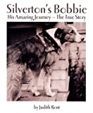 Silverton's Bobbie: HIS AMAZING JOURNEY-THE TRUE STORY