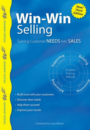 Win-Win Selling, 3rd Edition: Turning Customer Needs into Sales (Wilson Learning Library)