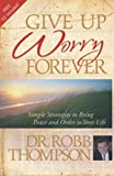 img - for Give up Worry Forever: Simple Strategies to Bring Peace and Order to Your Life book / textbook / text book