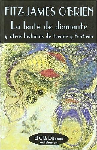 La lente de diamante: Y otras historias de terror y fantasía El Club Diógenes: Amazon.es: Fitz-James OBrien: Libros