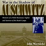 War in the Shadow of Auschwitz: Memoirs of a Polish Resistance Fighter and Survivor of the Death Camps | John Wiernicki