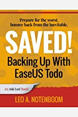 Saved! Backing Up With EaseUS Todo: Prepare for the worst ? Bounce back from the inevitable Paperback