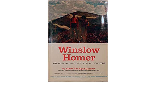 His World and His Work American Artist Winslow Homer