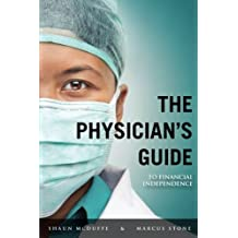 The Physician's Guide to Financial Independence: What every Resident and Fellow should know BEFORE entering practice
