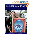 Make My Day: An inspirational biography of a man, his art and his will to live