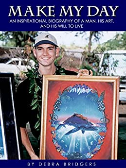 Make My Day: An inspirational biography of a man, his art and his will to live by [Bridgers, Debra]