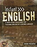 Instant English: A Quick-Study Field Guide for Teaching English as a Second Language