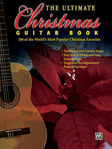 The Ultimate Christmas Guitar Book: 100 of the World's Most Popular Christmas Favorites (Christmas Guitar For Songs Chords)