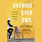Nothing Ever Dies: Vietnam and the Memory of War | Viet Thanh Nguyen