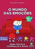 Livro infantil para o filho lidar a raiva.: O Mundo das Emoções: livro infantil para lidar com raiva, agressividade, crises de raiva. (Contos infantis que inspiram. 7)
