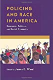 img - for Policing and Race in America: Economic, Political, and Social Dynamics book / textbook / text book