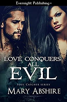 Love Conquers All Evil (Soul Catcher Book 4) by [Abshire, Mary]