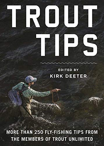 Trout Tips: More than 250 fly-fishing tips from the members of Trout Unlimited (Fly Reel 10)