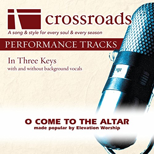 O Come To The Altar (Made Popular by Elevation Worship) [Performance Track] (Elevation Worship O Come To The Altar)