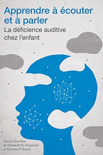Apprendre à écouter et à parler: La déficience auditive chez l'enfant (Éducation) (French Edition)