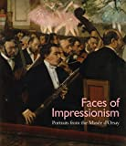 Faces of Impressionism : Portraits from the Musée D'Orsay, Shackelford, George T. M. and Cogeval, Guy, 0300207735